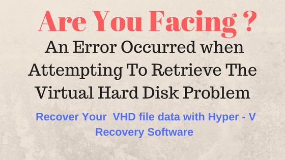 an error occured when attempting to retrieve the virtual hard disk problem